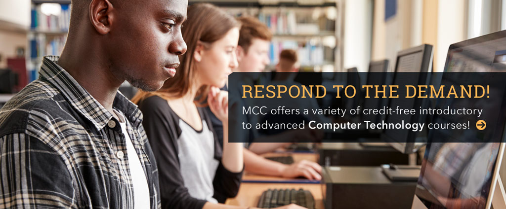 Respond to the demand. MCC offers a variety of computer technology courses.