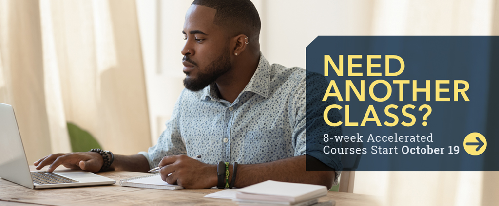 Need another class? 8-week accelerated courses start October 19