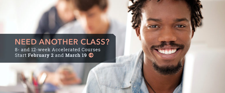 Need another class? Accelerated classes begin February 2 and March 19.