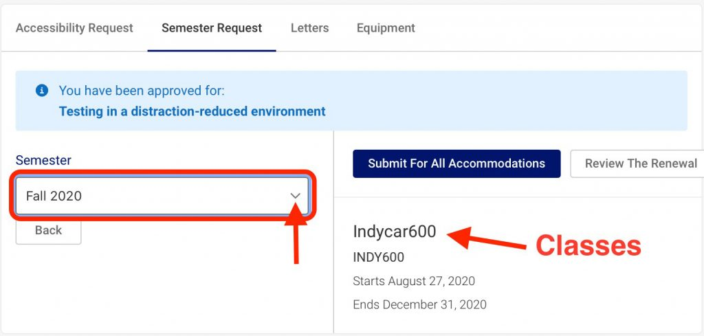 """Screenshot of Accommodate Semester Request page. The Semester select box has the Fall 2020 option selected. To the right of the select box is a red arrow and the word """"Classes"""" pointing to the word """"Indycar600"""", as an example for a class name"""